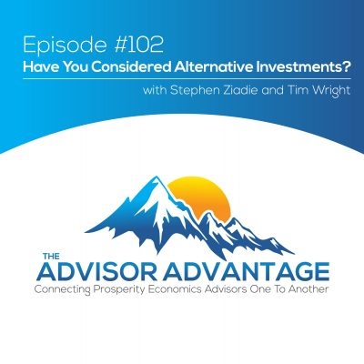 Have You Considered Alternative Investments? With Stephen Ziadie and Tim Wright – Episode 102
