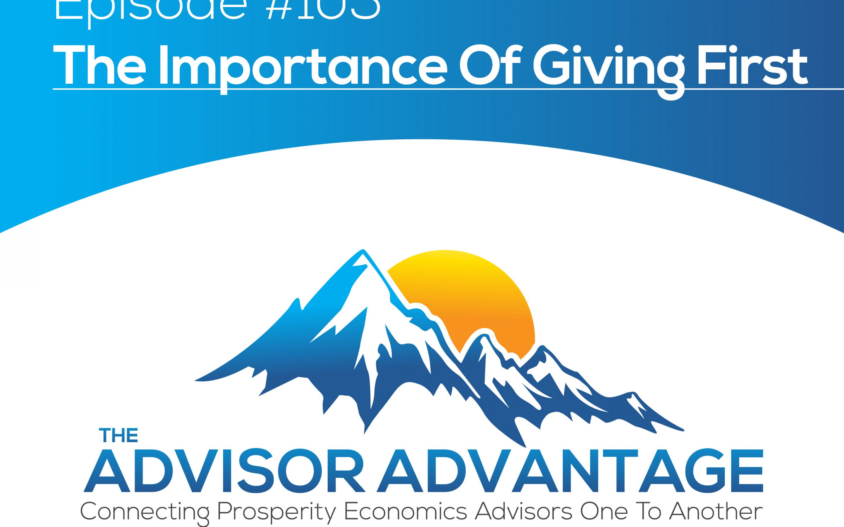 The Importance Of Giving First – Episode 105