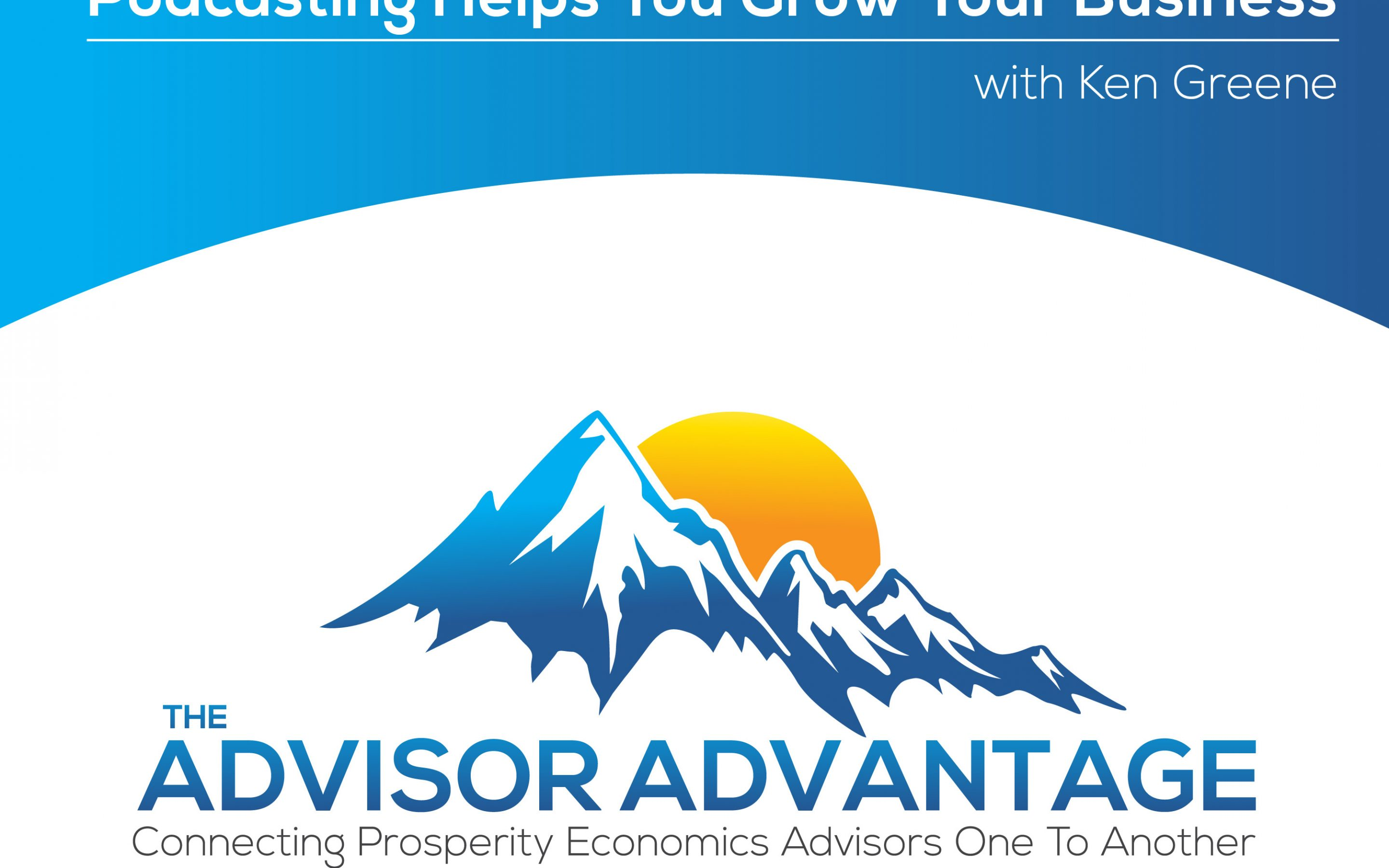 Podcasting Helps You Grow Your Business with Ken Greene – Episode 106