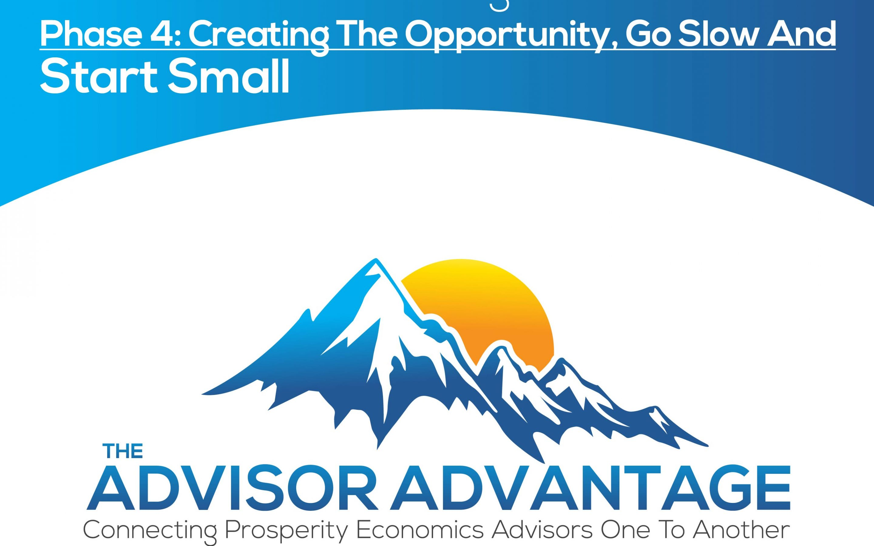 Phases of Financial Progress. Phase 4: Creating The Opportunity, Go Slow And Start Small – Episode 117