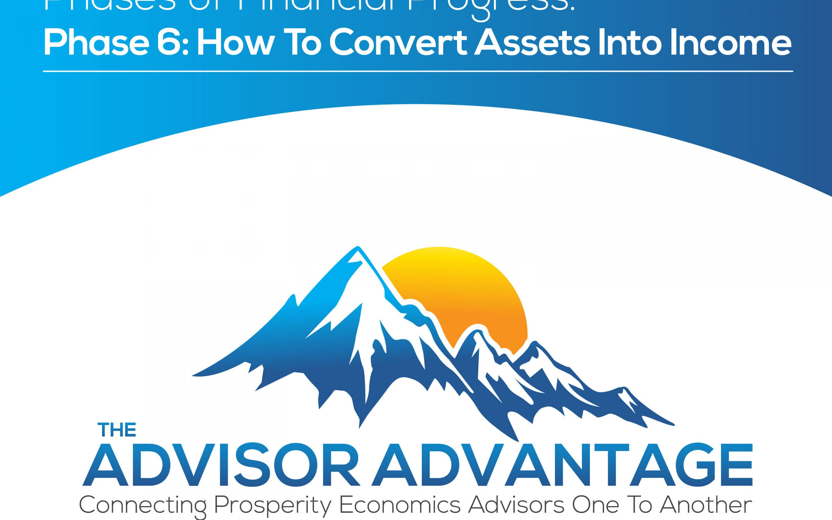 Phases of Financial Progress. Phase 6: How To Convert Assets Into Income – Episode 119