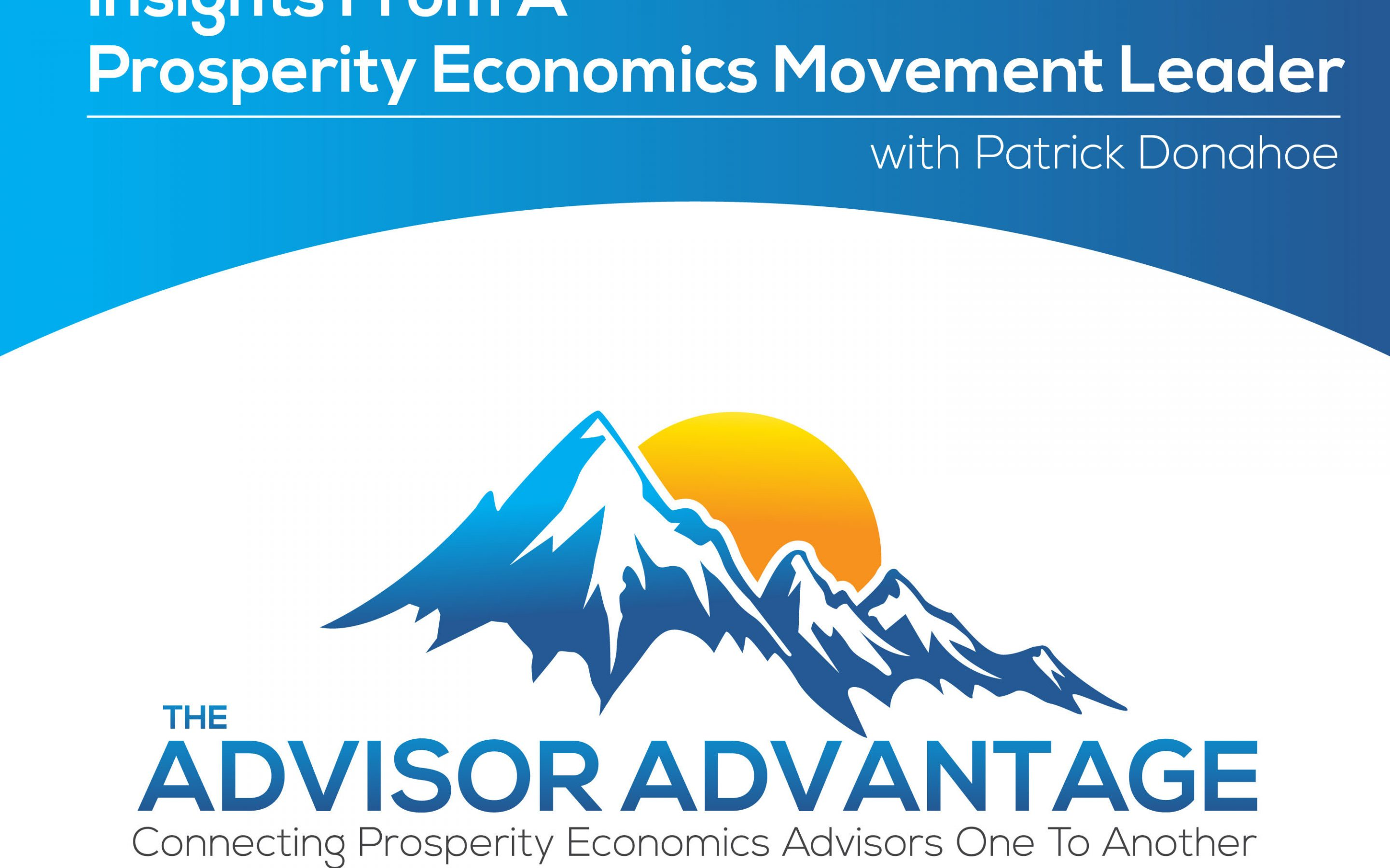 Insights From A Prosperity Economics Movement Leader with Patrick Donahoe – Episode 121