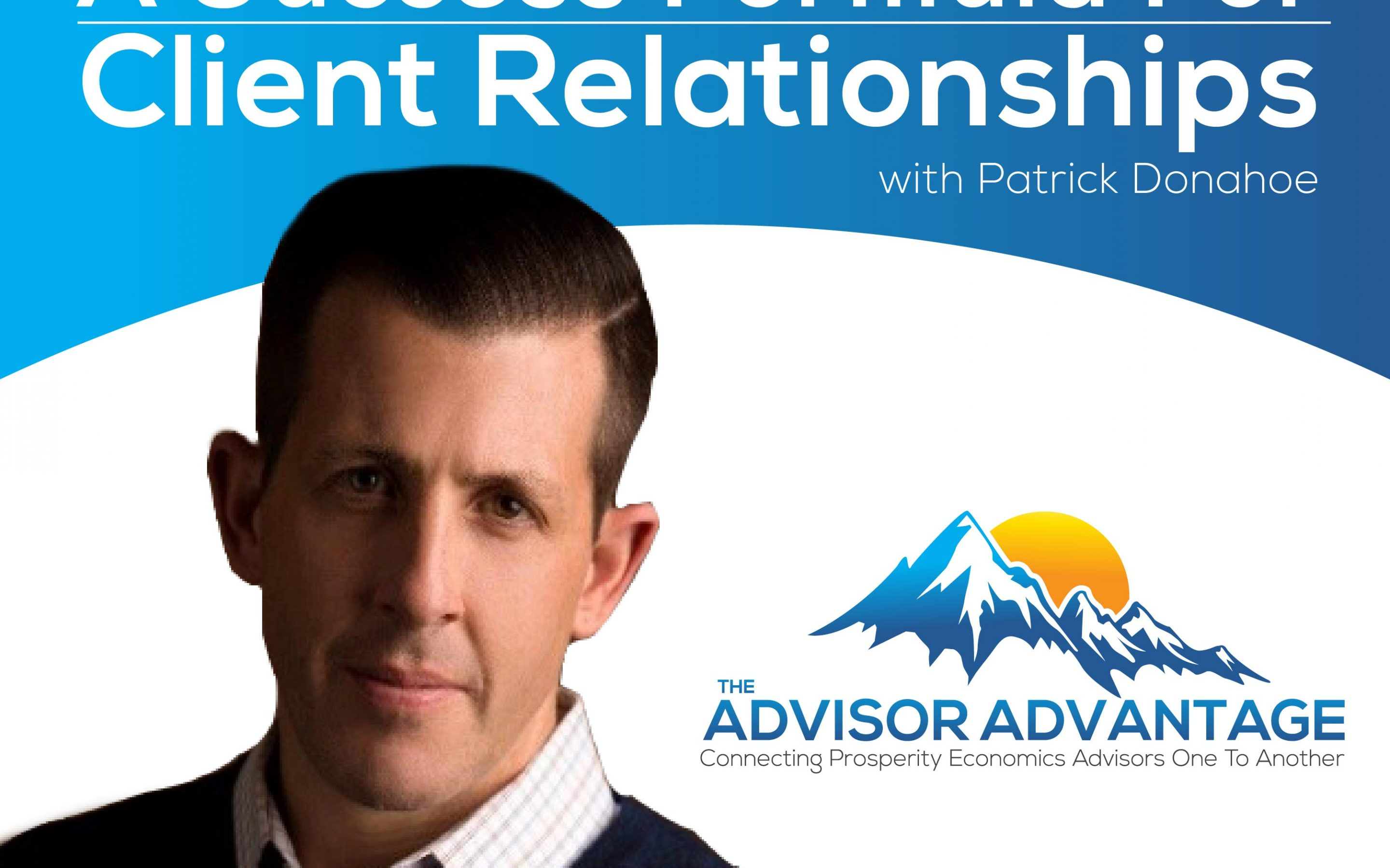 A Successful Formula For Client Relationships (Part 1) with Patrick Donahoe – Episode 132