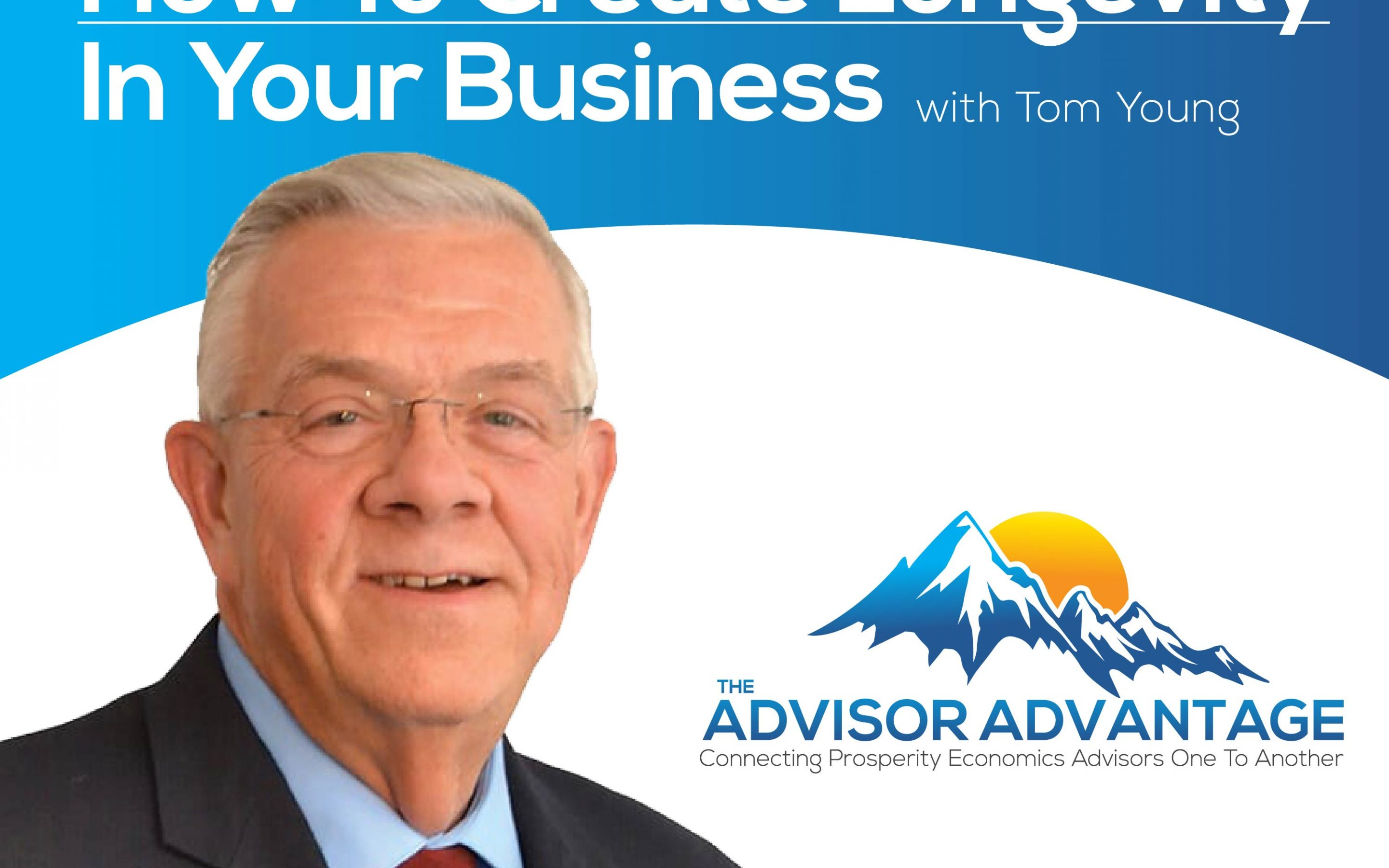 How To Create Longevity In Your Business with Tom Young – Episode 134