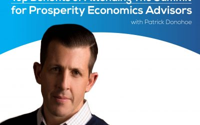 Top Benefits of Attending The Summit for Prosperity Economics Advisors with Patrick Donohoe – Episode 138