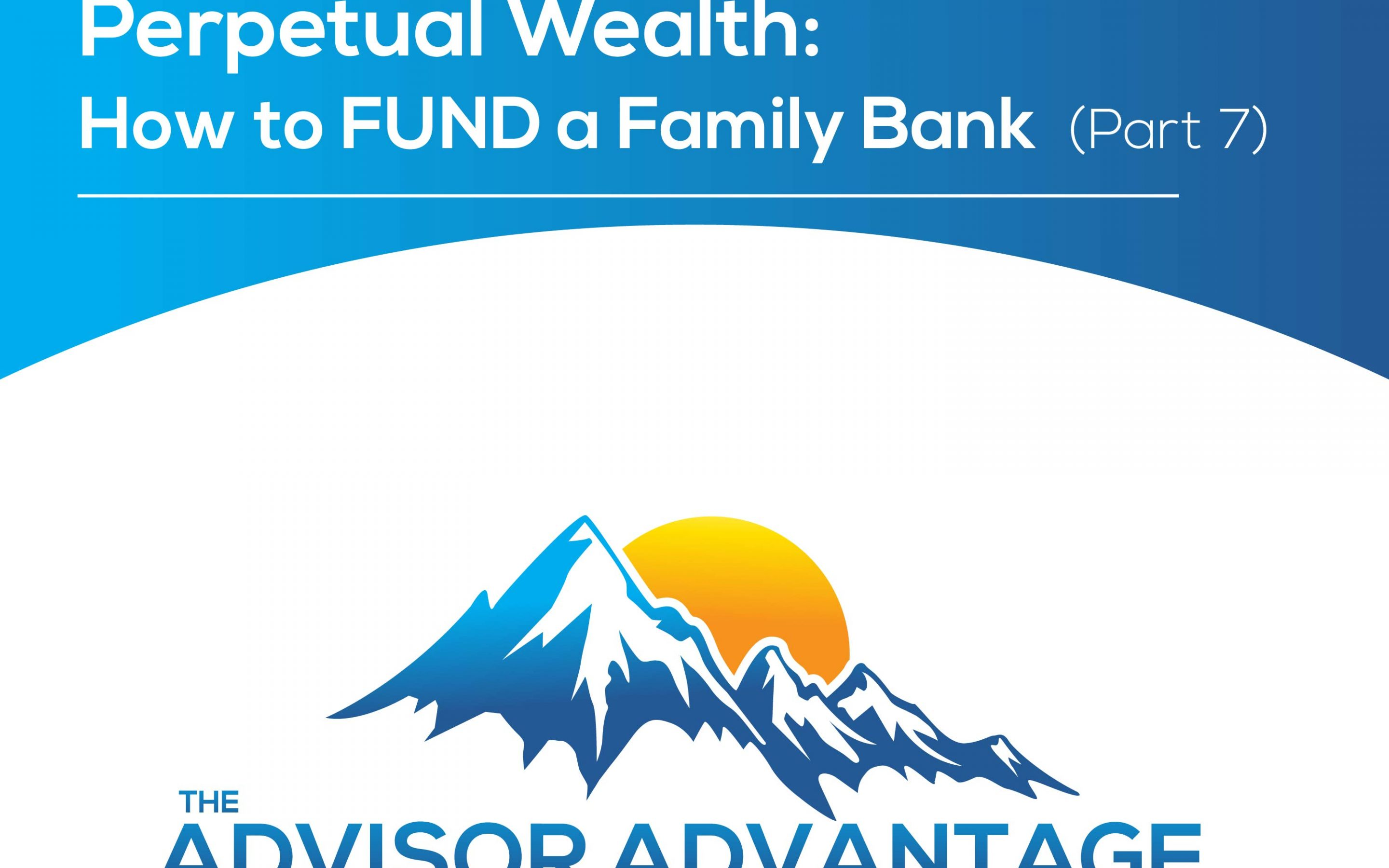 Perpetual Wealth: How to FUND a Family Bank