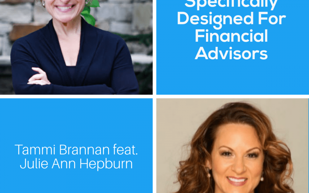 A Program Specifically Designed For Financial Advisors with Julie Ann Hepburn – Episode 227